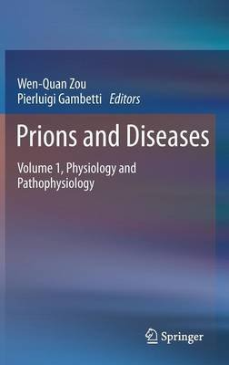 Prions and Diseases, Volume 1 - Prions and Diseases Physiology and Pathophysiology (Hardcover, 2013 ed.): Wen-Quan Zou,...