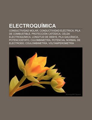 Electroquimica - Conductividad Molar, Conductividad Electrica, Pila de Combustible, Proteccion Catodica, Celda Electroquimica,...