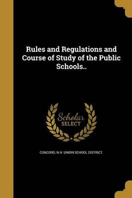 Rules and Regulations and Course of Study of the Public Schools.. (Paperback): N H Union School District Concord
