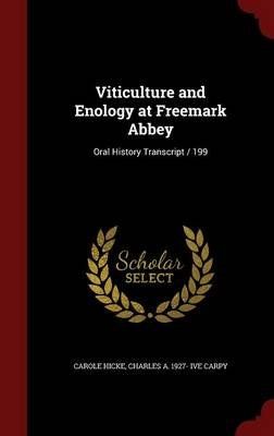 Viticulture and Enology at Freemark Abbey - Oral History Transcript / 199 (Hardcover): Carole Hicke, Charles a. 1927- Ive Carpy