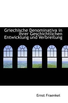 Griechische Denominativa in Ihrer Geschichtlichen Entwicklung Und Verbreitung (German, Hardcover): Ernst Fraenkel