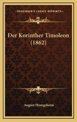 Der Korinther Timoleon (1862) (English, German, Hardcover): August Honigsheim