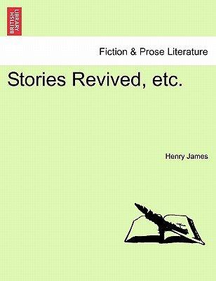 Stories Revived, Etc. (Paperback): Henry James