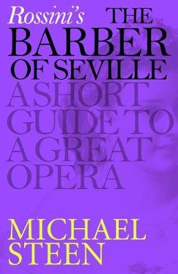 Rossini's The Barber of Seville - A Short Guide to a Great Opera (Electronic book text): Michael Steen