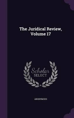 The Juridical Review, Volume 17 (Hardcover): Anonymous