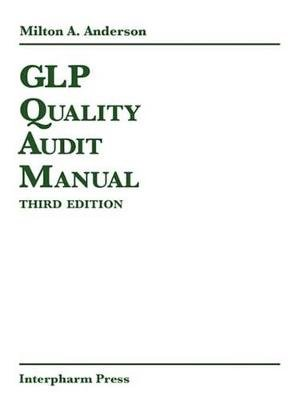 GLP Quality Audit Manual, Third Edition (Electronic book text, 3rd New edition): Milton A Anderson