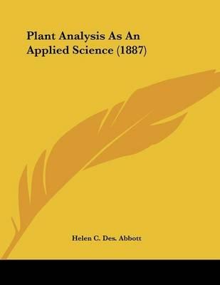 Plant Analysis as an Applied Science (1887) (Paperback): Helen C. De S. Abbott