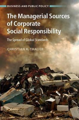 Business and Public Policy - The Managerial Sources of Corporate Social Responsibility: The Spread of Global Standards...