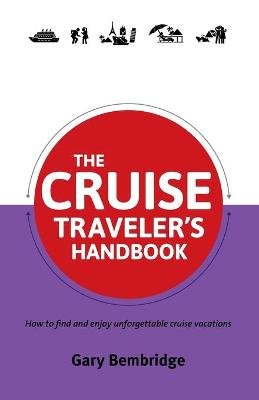 The Cruise Traveler's Handbook (Paperback): Gary Bembridge