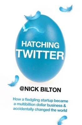 Hatching Twitter (Paperback): Nick Bilton