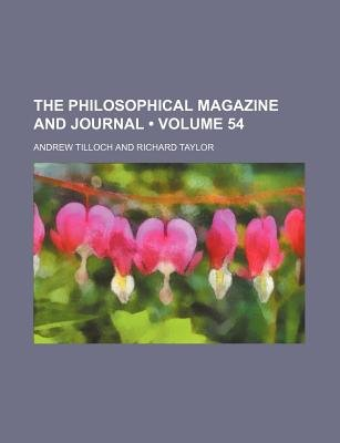 The Philosophical Magazine and Journal (Volume 54) (Paperback): Andrew Tilloch