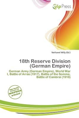 18th Reserve Division (German Empire) (Paperback): Nethanel Willy