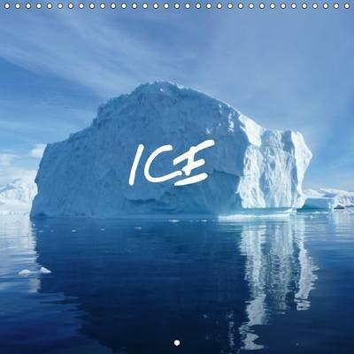 Ice 2017 - Marvels of Antarctica (Calendar, 3rd Revised edition): Bernd Kreissig
