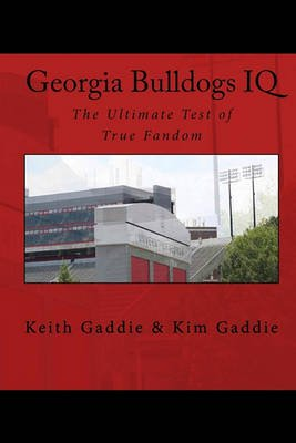 Georgia Bulldogs IQ - The Ultimate Test of True Fandom (Paperback): Kim Gaddie