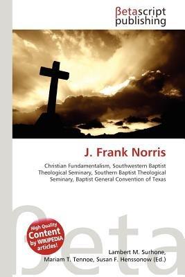J. Frank Norris (Paperback): Lambert M. Surhone, Mariam T. Tennoe, Susan F. Henssonow