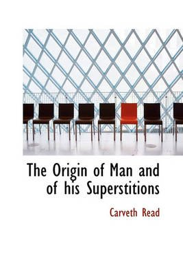The Origin of Man and of His Superstitions (Hardcover): Carveth Read