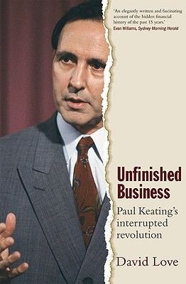 Unfinished Business - Paul Keating's Interrupted Revolution (Paperback, New Ed): David Love