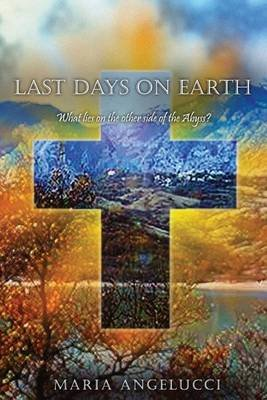 Last Days on Earth (Paperback): Maria Angelucci