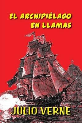 El Archipielago En Llamas (Spanish, Paperback): Julio Verne