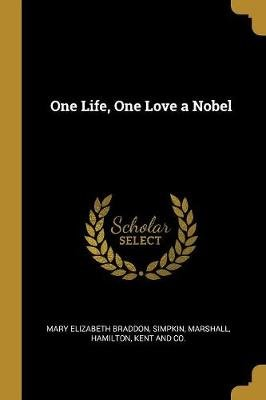 One Life, One Love a Nobel (Paperback): Mary Elizabeth Braddon