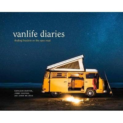 Vanlife Diaries - Finding Freedom on the Open Road (Hardcover): kathleen morton, Jonny Dustow