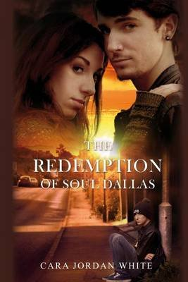 The Redemption of Soul Dallas (Paperback): Cara Jordan White