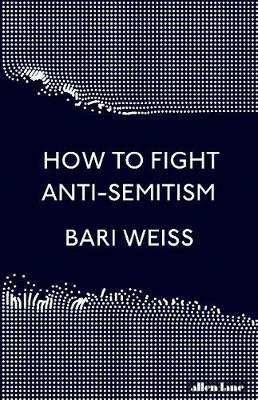 How to Fight Anti-Semitism (Hardcover): Bari Weiss
