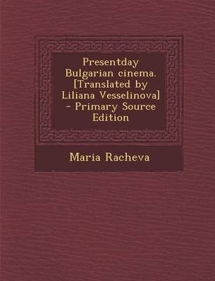 Presentday Bulgarian Cinema. [Translated by Liliana Vesselinova] (Paperback): Maria Racheva