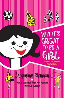 Why It's Great to Be a Girl - 50 Awesome Reasons Why We Rule! (Paperback): Jacqueline Shannon