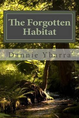 The Forgotten Habitat Book 1 (Paperback): Dannie Ybarra