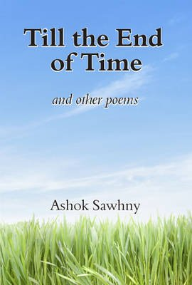 Till the End of Time and Other Poems (Paperback): Ashok Sawhny