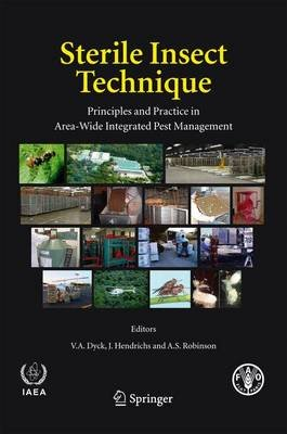 Sterile Insect Technique - Principles and Practice in Area-Wide Integrated Pest Management (Paperback): V.A. Dyck, J....