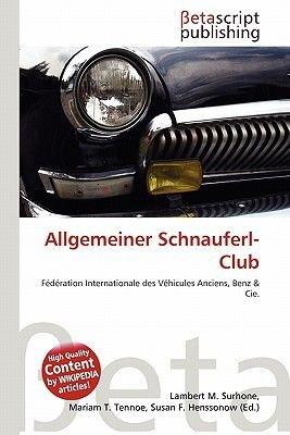 Allgemeiner Schnauferl-Club (German, Paperback): Lambert M. Surhone, Mariam T. Tennoe, Susan F. Henssonow