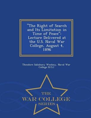 The Right of Search and Its Limitation in Time of Peace - Lecture Delivered at the U.S. Naval War College, August 4, 1896 - War...
