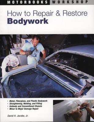 How to Repair and Restore Bodywork (Paperback): David H. Jacobs