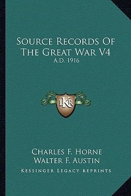 Source Records of the Great War V4 - A.D. 1916 (Paperback): Charles F. Horne