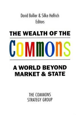 The Wealth of the Commons - A World Beyond Market & State (Paperback): David Bollier, Silke Helfrich