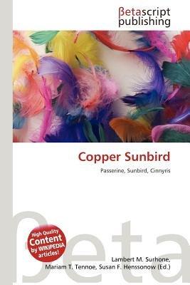 Copper Sunbird (Paperback): Lambert M. Surhone, Mariam T. Tennoe, Susan F. Henssonow