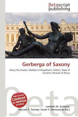 Gerberga of Saxony (Paperback): Lambert M. Surhone, Mariam T. Tennoe, Susan F. Henssonow