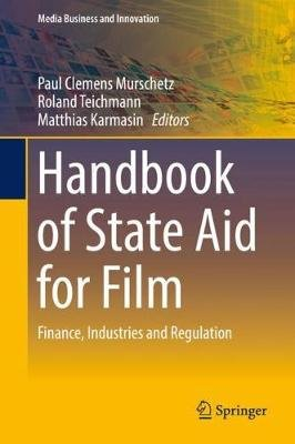 Handbook of State Aid for Film - Finance, Industries and Regulation (Hardcover, 1st ed. 2018): Paul Clemens Murschetz, Roland...