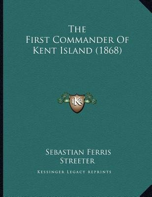 The First Commander of Kent Island (1868) (Paperback): Sebastian Ferris Streeter