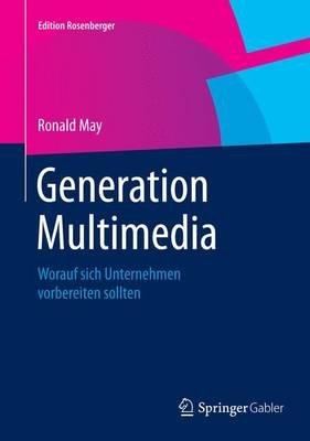 Generation Multimedia; Worauf Sich Unternehmen Vorbereiten Sollten (English, German, Undetermined, Electronic book text):