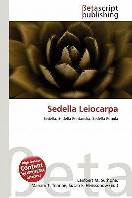 Sedella Leiocarpa (Paperback): Lambert M. Surhone, Mariam T. Tennoe, Susan F. Henssonow