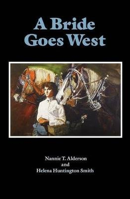 A Bride Goes West (Paperback): Nannie T. Alderson, Helena Huntington Smith