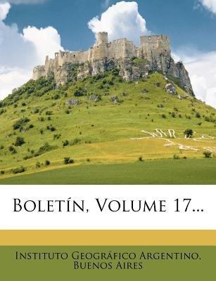 Boletin, Volume 17... (Spanish, Paperback): Buenos Instituto Geogrfico Argentino