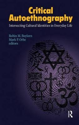 Critical Autoethnography - Intersecting Cultural Identities in Everyday Life (Electronic book text): Robin M Boylorn, Mark P....