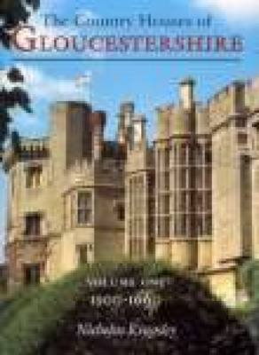 The Country Houses of Gloucestershire, Vol. 1 - 1500-1660 (Paperback, 2nd Revised edition): Nicholas Kingsley