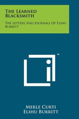 The Learned Blacksmith - The Letters and Journals of Elihu Burritt (Paperback): Merle Curti, Elihu Burritt