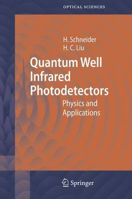 Quantum Well Infrared Photodetectors - Physics and Applications (Electronic book text, 2007 ed.): Harald Schneider, Hui Chun Liu
