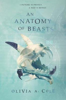 An Anatomy of Beasts (Hardcover): Olivia a. Cole